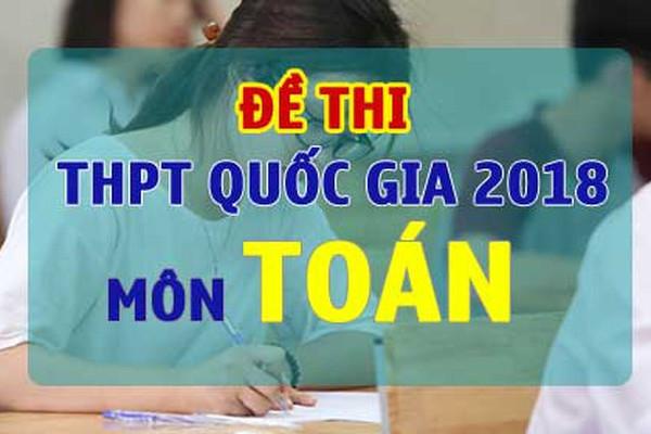 Đề thi chính thức môn Toán THPT Quốc Gia 2018 từ Bộ Giáo dục và Đào tạo