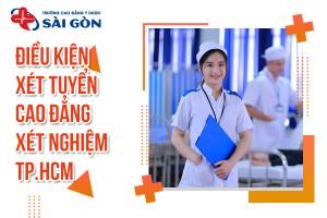 tim-hieu-cac-dieu-kien-xet-tuyen-cao-dang-xet-nghiem-tphcm